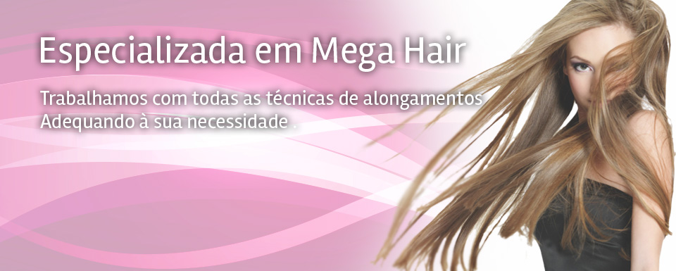 Especializada em Mega Hair